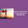 How to boost self-esteem & build confidence to Be More You